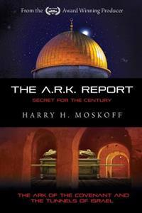 The Ark Report: The Ark of the Covenant and the Tunnels of Israel