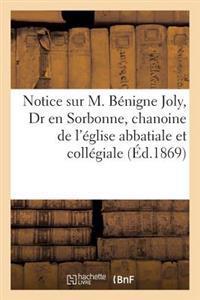 Notice Sur M. Benigne Joly, Dr En Sorbonne, Chanoine de L'Eglise Abbatiale Et Collegiale