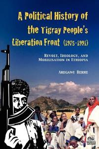 A Political History of the Tigray People's Liberation Front 1975-1991