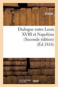 Dialogue Entre Louis XVIII Et Napol�on (Seconde �dition)