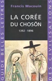 La Coree Du Choson: 1392-1896