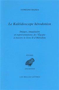 Le Kaleidoscope Herodoteen: Images, Imaginaire Et Representations de L'Egypte a Travers Le Livre II D'Herodote