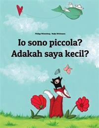 IO Sono Piccola? Adakah Saya Kecil?: Libro Illustrato Per Bambini: Italiano-Malese (Edizione Bilingue)