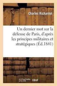 Un Dernier Mot Sur La D�fense de Paris, d'Apr�s Les Principes Militaires Et Strat�giques
