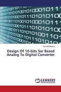 Design of 10-Bits Sar Based Analog to Digital Converter