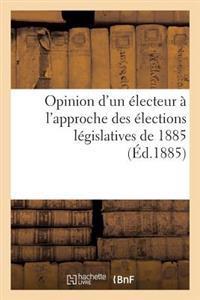 Opinion D'Un Electeur A L'Approche Des Elections Legislatives de 1885