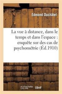 La Vue a Distance, Dans Le Temps Et Dans L'Espace: Enquete Sur Des Cas de Psychometrie