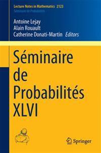 Seminaire de Probabilites XLVI