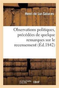 Observations Politiques, Pr�c�d�es de Quelque Remarques Sur Le Recensement