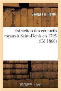 Extraction Des Cercueils Royaux a Saint-Denis En 1793