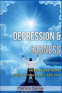 Depression and Sadness: Never Lose Hope: Even If You Can't See Any