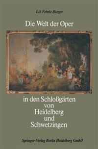 Die Welt Der Oper in Den Schlossgärten Von Heidelberg Und Schwetzingen