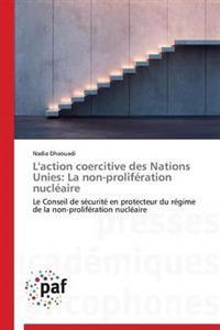 L'Action Coercitive Des Nations Unies: La Non-Proliferation Nucleaire