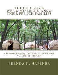 The Godfroy's - Wea & Miami Indians & Their French Families: A History & Genealogy Throughout Time: Volume II History
