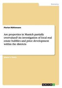 Are Properties in Munich Partially Overvalued? an Investigation of Local Real Estate Bubbles and Price Development Within the Districts