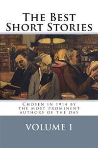 The Best Short Stories Volume I: Chosen in 1914 by the Most Prominent Authors of the Day