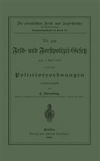 Die Zum Feld- Und Forstpolizei-Gesetz Vom 1. April 1880 Erlassenen Polizeiverordnungen