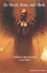 By Blood, Bone, and Blade: A Tribute to the Morrigan (Second Edition)