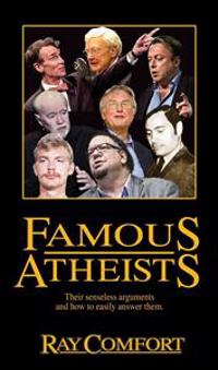 Famous Atheists: Their Senseless Arguments and How to Easily Answer Them.