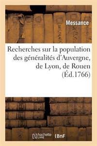Recherches Sur La Population Des Generalites D'Auvergne, de Lyon, de Rouen