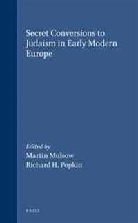 Secret Conversions to Judaism in Early Modern Europe