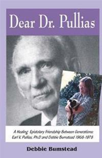 Dear Dr. Pullias: A Healing Epistolary Friendship Between Generations: Earl V. Pullias, PH.D. and Debbie Bumstead - 1968-1978