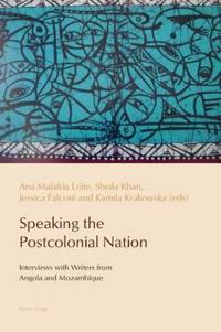 Speaking the Postcolonial Nation: Interviews with Writers from Angola and Mozambique
