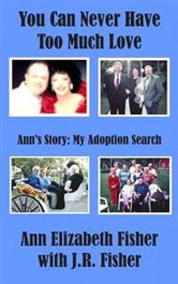 You Can Never Have Too Much Love: Ann's Story: My Adoption Search