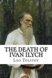 The Death of Ivan Ilych: (Annotated with Biography and Critical Essay)