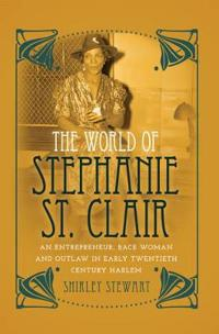 World of stephanie st. clair - an entrepreneur, race woman and outlaw in ea