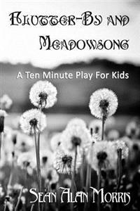Flutter-By and Meadowsong: A Ten Minute Play for Two Boys