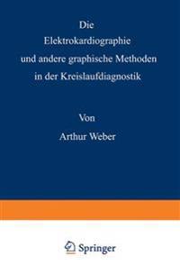Die Elektrokardiographie Und Andere Graphische Methoden in Der Kreislaufdiagnostik