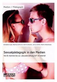 Sexualpadagogik in Den Medien. Von Dr. Sommer Bis Zur Sexualerziehung 2.0 Im Internet