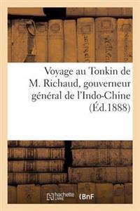 Voyage Au Tonkin de M. Richaud, Gouverneur General de L'Indo-Chine. Arretes Pris Par M. Richaud