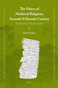 The Voices of Medieval Bulgaria, Seventh-Fifteenth Century: The Records of a Bygone Culture