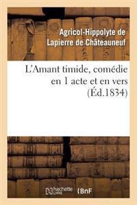 L'Amant Timide, Comedie En 1 Acte Et En Vers (Ed.1834)