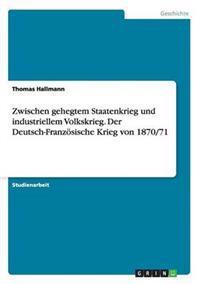 Zwischen Gehegtem Staatenkrieg Und Industriellem Volkskrieg. Der Deutsch-Franzosische Krieg Von 1870/71