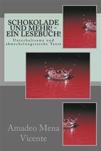 Schokolade Und Mehr! - Ein Lesebuch!: Unterhaltsame Und Abwechslungsreiche Texte