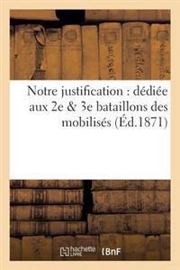 Notre Justification: Dediee Aux 2e & 3e Bataillons Des Mobilises
