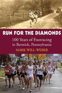 Run for the Diamonds: 100 Years of Footracing in Berwick, Pennsylvania