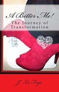 A Better Me!: The Journey of Transformation