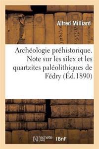 Arch�ologie Pr�historique. Note Sur Les Silex Et Les Quartzites Pal�olithiques de F�dry