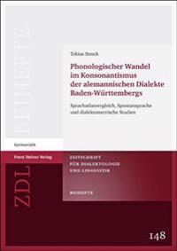 Phonologischer Wandel Im Konsonantismus Der Alemannischen Dialekte Baden-Wuerttembergs: Sprachatlasvergleich, Spontansprache Und Dialektometrische Stu