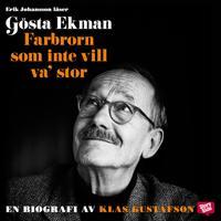 Gösta Ekman: Farbrorn som inte vill va' stor