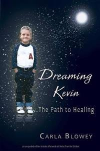 Dreaming Kevin: The Path to Healing: 2014 Expanded Edition