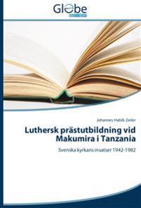 Luthersk prästutbildning vid Makumira i Tanzania : Svenska kyrkans insatser