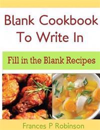 Blank Cookbook to Write in: Fill in the Blank Recipes