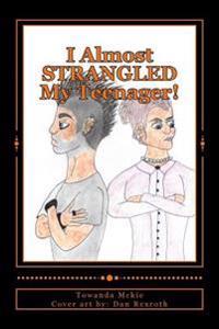 I Almost Strangled My Teenager!