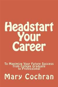 Headstart Your Career: To Maximize Your Future Success