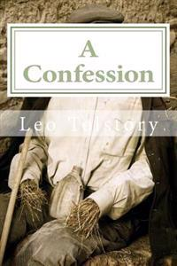 A Confession: (Annotated with Biography and Critical Essay)